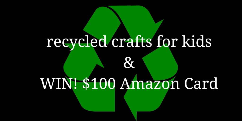 Recycled Craft for Kids and Win $100 Amazon Gift Card