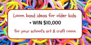 Loom Band Activities & WIN $10,000 for your school's art room