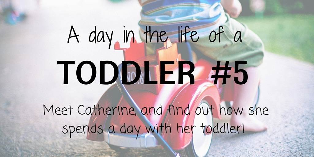 A day in the life of a toddler – Catherine's story