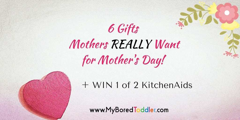 6 Gifts That Mothers Really Want! + Win a KitchenAid