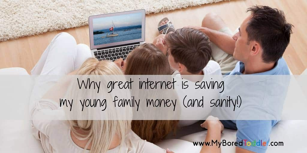 Why great internet is saving my young family money (and sanity!)