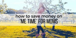 How to save money on 'Me Time' for Moms